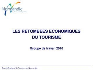 LES RETOMBEES ECONOMIQUES  DU TOURISME Groupe de travail 2010