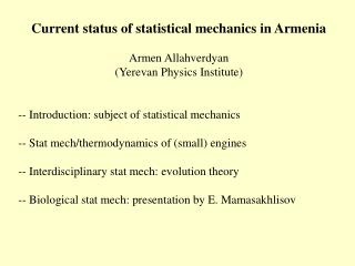 Current status of statistical mechanics in Armenia Armen Allahverdyan (Yerevan Physics Institute)