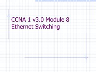 CCNA 1 v3.0 Module 8  Ethernet Switching