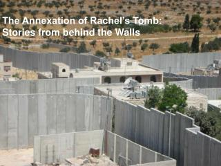 The Annexation of Rachel's Tomb:              Stories from behind the Walls