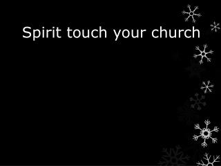 Spirit touch your church
