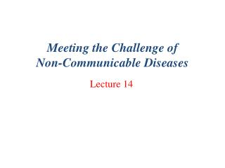 Meeting the Challenge of  Non-Communicable Diseases