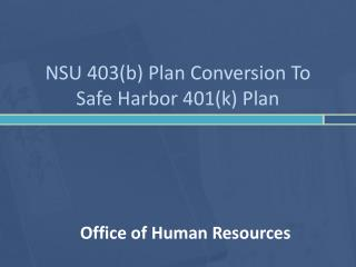 NSU 403(b) Plan Conversion To  Safe Harbor 401(k) Plan