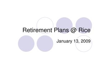 Retirement Plans @ Rice