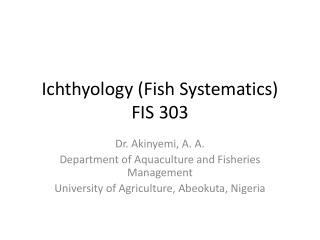 Ichthyology (Fish Systematics) FIS 303