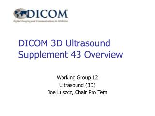 DICOM 3D Ultrasound Supplement 43 Overview