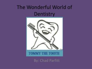 The Wonderful World of Dentistry