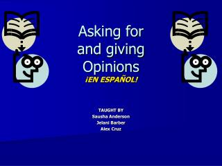 Asking for and giving Opinions ¡ EN ESPA ÑOL !