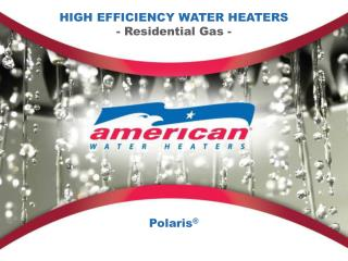 HIGH EFFICIENCY WATER HEATERS - Residential Gas -
