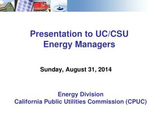 Presentation to UC/CSU Energy Managers