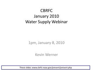 CBRFC January 2010 Water Supply Webinar