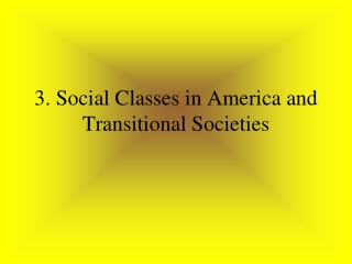 3. Social Classes in America and Transitional Societies