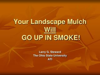 Your Landscape Mulch  Will  GO UP IN SMOKE!