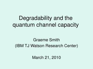 Degradability and the quantum channel capacity