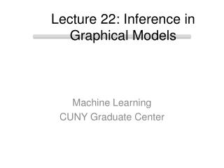 Lecture 22: Inference in Graphical Models