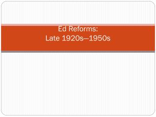 Ed Reforms: Late 1920s—1950s
