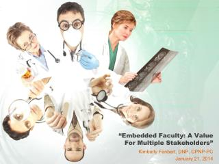 """Embedded Faculty: A Value For Multiple Stakeholders"""