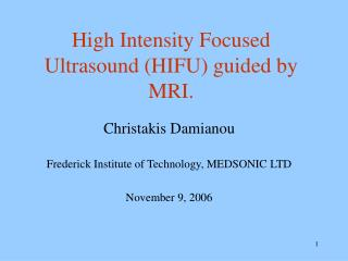 High Intensity Focused Ultrasound (HIFU) guided by MRI.