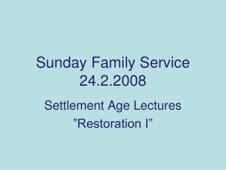 Sunday Family Service  24.2.2008