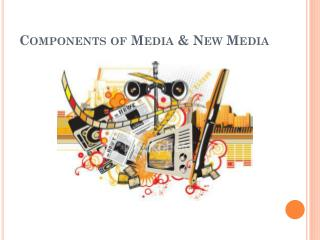 Components of Media & New Media