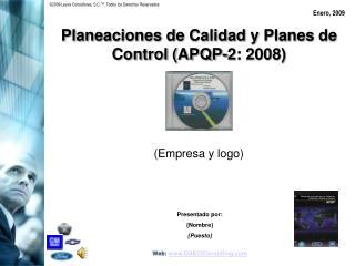 Planeaciones de Calidad y Planes de Control (APQP-2: 2008)