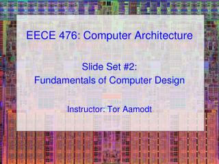 EECE 476: Computer Architecture Slide Set #2:  Fundamentals of Computer Design