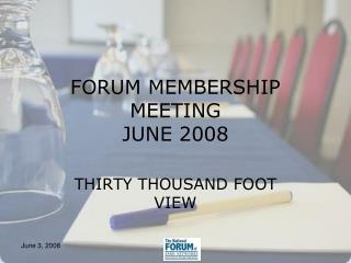 FORUM MEMBERSHIP MEETING JUNE 2008