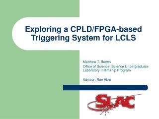 Exploring a CPLD/FPGA-based Triggering System for LCLS