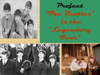 "Project ""The Beatles""  is the ""Legendary Four"""