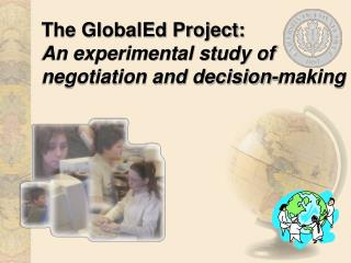 The GlobalEd Project:  An experimental study of negotiation and decision-making