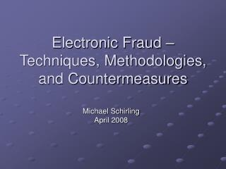 Electronic Fraud – Techniques, Methodologies, and Countermeasures