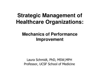 Strategic Management of  Healthcare Organizations: Mechanics of Performance Improvement