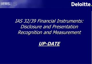 IAS 32/39 Financial Instruments: Disclosure and Presentation Recognition and Measurement UP-DATE