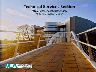 """Technical Services Section techservices.mlanet/ """"Reflecting and Connecting"""""""