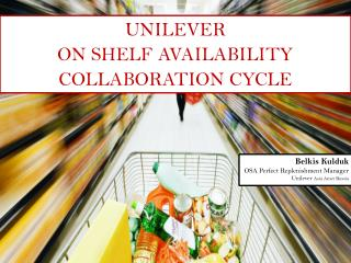 UNILEVER  ON SHELF AVAILABILITY COLLABORATION CYCLE