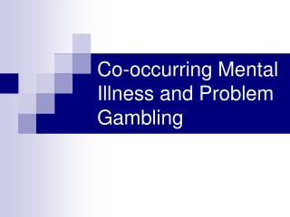 Co-occurring Mental Illness and Problem Gambling