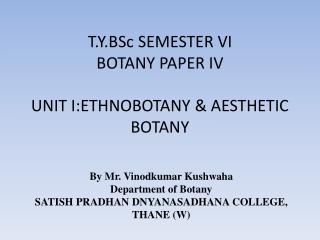 T.Y.BSc SEMESTER VI BOTANY PAPER IV UNIT I:ETHNOBOTANY & AESTHETIC BOTANY