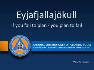 Eyjafjallajökull If you fail to plan - you plan to fail