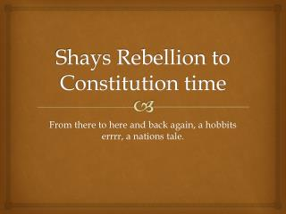 Shays Rebellion to Constitution time
