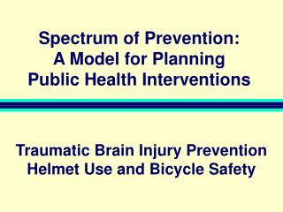 Spectrum of Prevention: A Model for Planning  Public Health Interventions