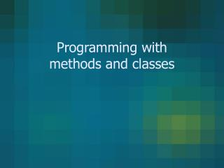 Programming with methods and classes