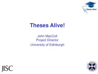 Theses Alive! John MacColl  Project Director University of Edinburgh