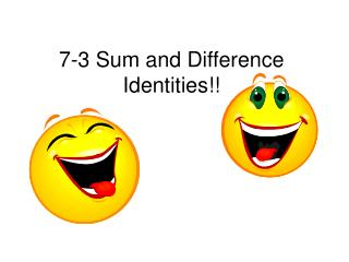 7-3 Sum and Difference Identities!!