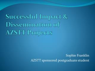 Successful Impact & Dissemination of  AZSTT Projects