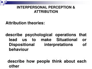 INTERPERSONAL PERCEPTION & ATTRIBUTION