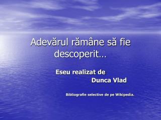 Adevărul rămâne să fie descoperit…