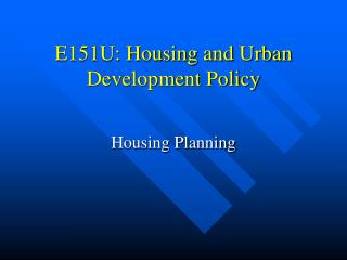 E151U: Housing and Urban Development Policy
