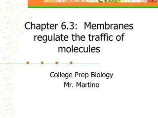 Chapter  6.3 :   Membranes regulate the traffic of molecules