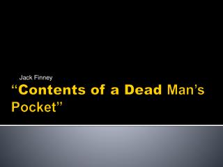 """ Contents of a Dead  Man's Pocket"""