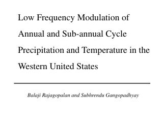 Low Frequency Modulation of  Annual and Sub-annual Cycle Precipitation and Temperature in the